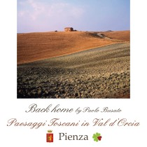 Fabbriceria contemporanea – Back Home By Paolo Busato <br> Paesaggi Toscani in Val d'Orcia